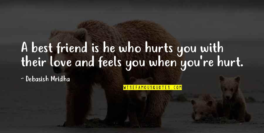 Your My Best Friend And Love Quotes By Debasish Mridha: A best friend is he who hurts you