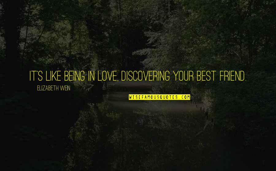 Your My Best Friend And Love Quotes By Elizabeth Wein: It's like being in love, discovering your best
