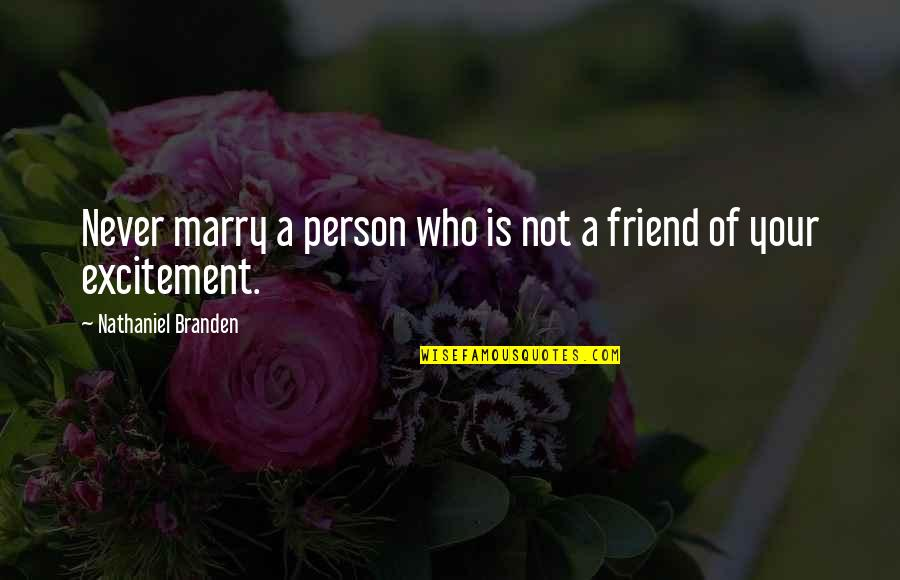 Your My Best Friend And Love Quotes By Nathaniel Branden: Never marry a person who is not a