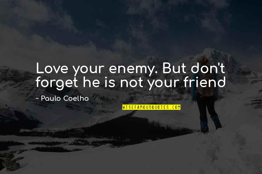 Your My Best Friend And Love Quotes By Paulo Coelho: Love your enemy. But don't forget he is