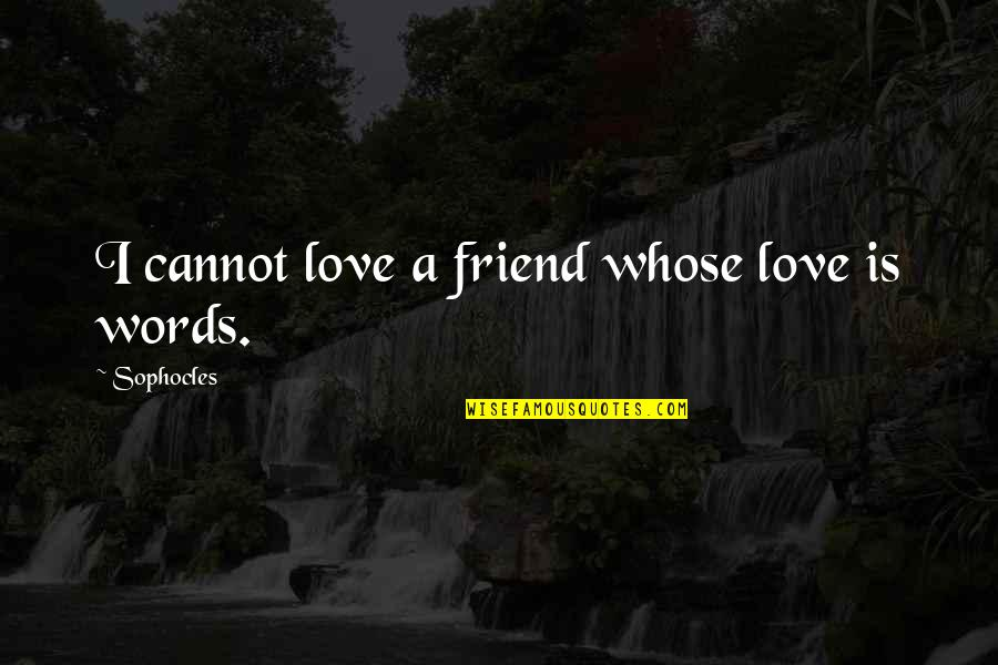 Your My Best Friend And Love Quotes By Sophocles: I cannot love a friend whose love is