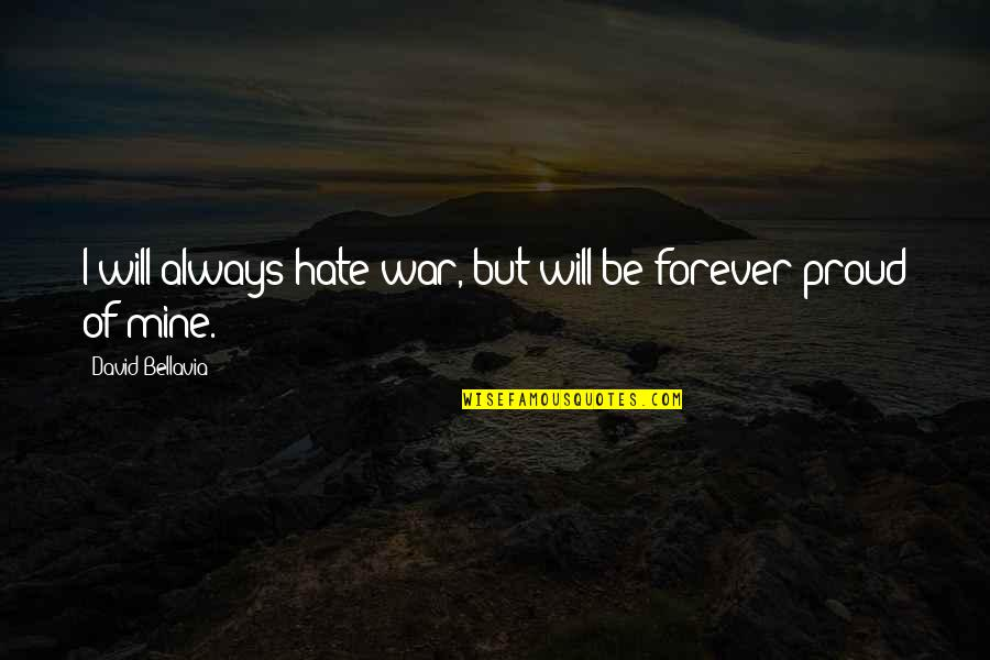 Your My Forever And Always Quotes By David Bellavia: I will always hate war, but will be