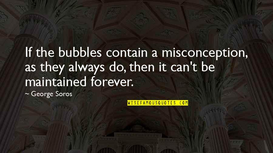 Your My Forever And Always Quotes By George Soros: If the bubbles contain a misconception, as they