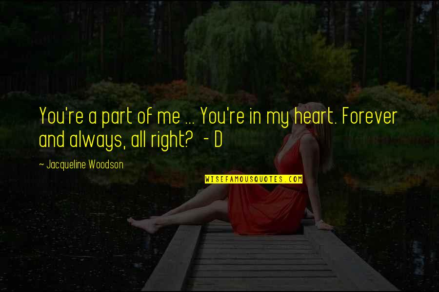 Your My Forever And Always Quotes By Jacqueline Woodson: You're a part of me ... You're in