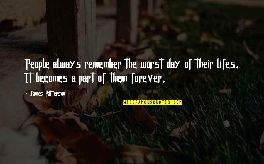 Your My Forever And Always Quotes By James Patterson: People always remember the worst day of their