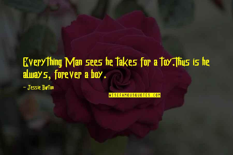 Your My Forever And Always Quotes By Jessie Burton: Everything Man sees he takes for a toy.Thus