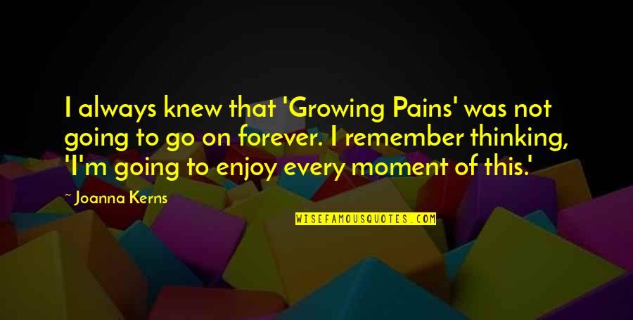 Your My Forever And Always Quotes By Joanna Kerns: I always knew that 'Growing Pains' was not