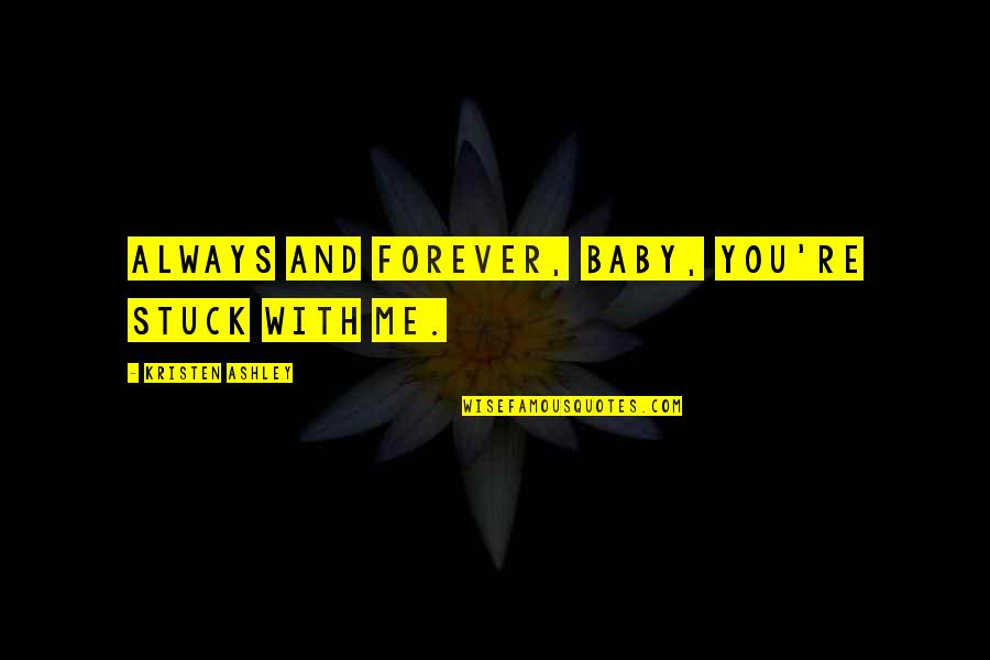 Your My Forever And Always Quotes By Kristen Ashley: Always and forever, baby, you're stuck with me.