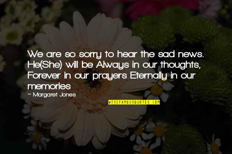 Your My Forever And Always Quotes By Margaret Jones: We are so sorry to hear the sad