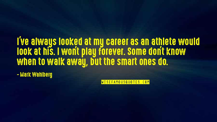 Your My Forever And Always Quotes By Mark Wahlberg: I've always looked at my career as an
