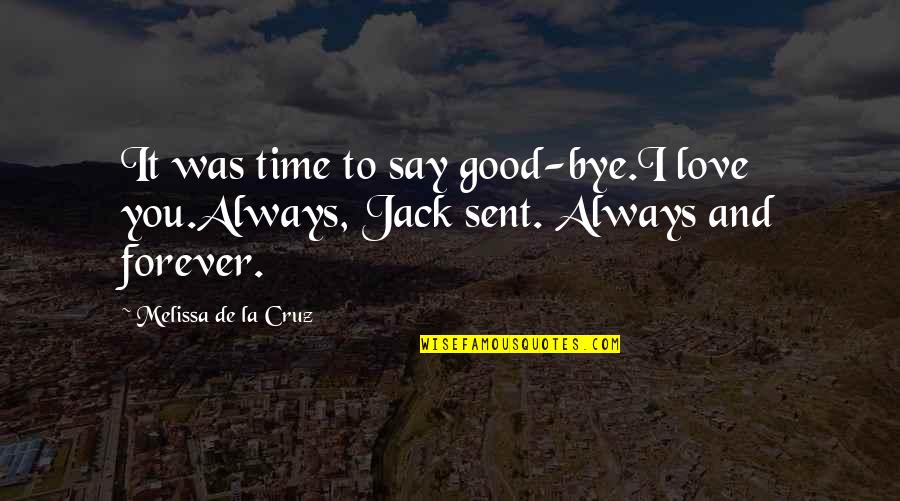 Your My Forever And Always Quotes By Melissa De La Cruz: It was time to say good-bye.I love you.Always,