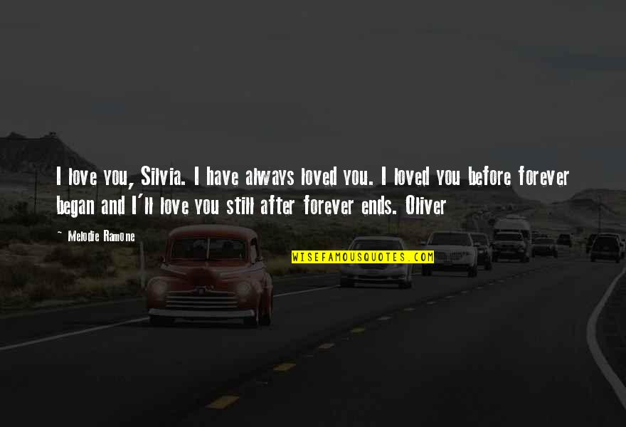Your My Forever And Always Quotes By Melodie Ramone: I love you, Silvia. I have always loved