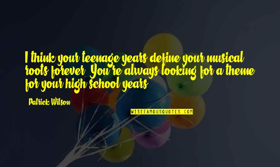 Your My Forever And Always Quotes By Patrick Wilson: I think your teenage years define your musical