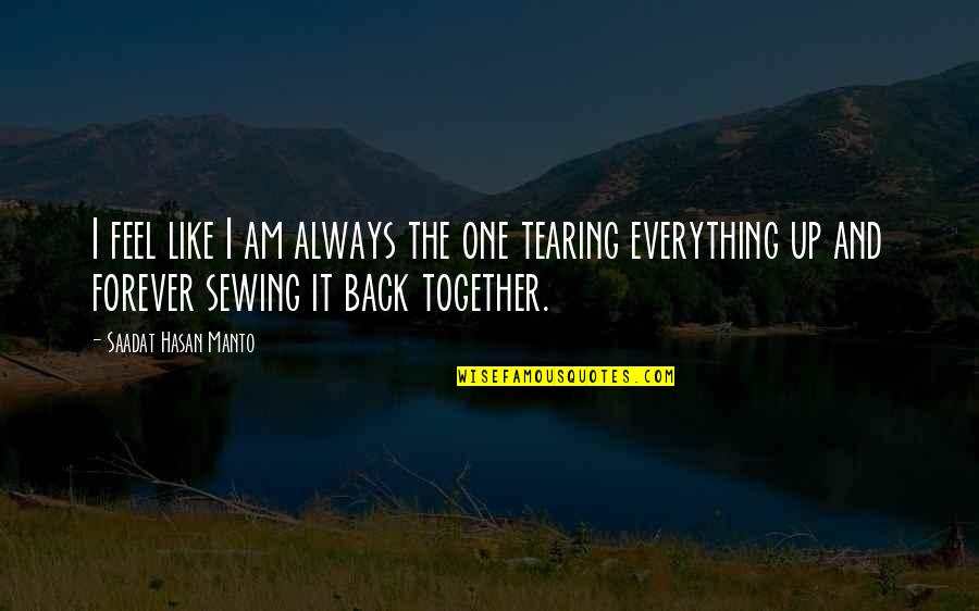 Your My Forever And Always Quotes By Saadat Hasan Manto: I feel like I am always the one