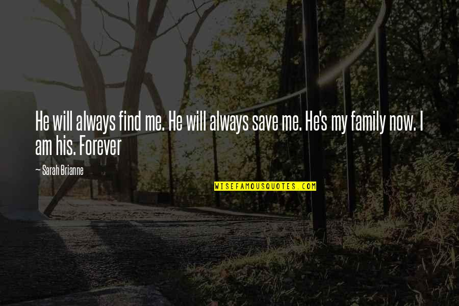 Your My Forever And Always Quotes By Sarah Brianne: He will always find me. He will always