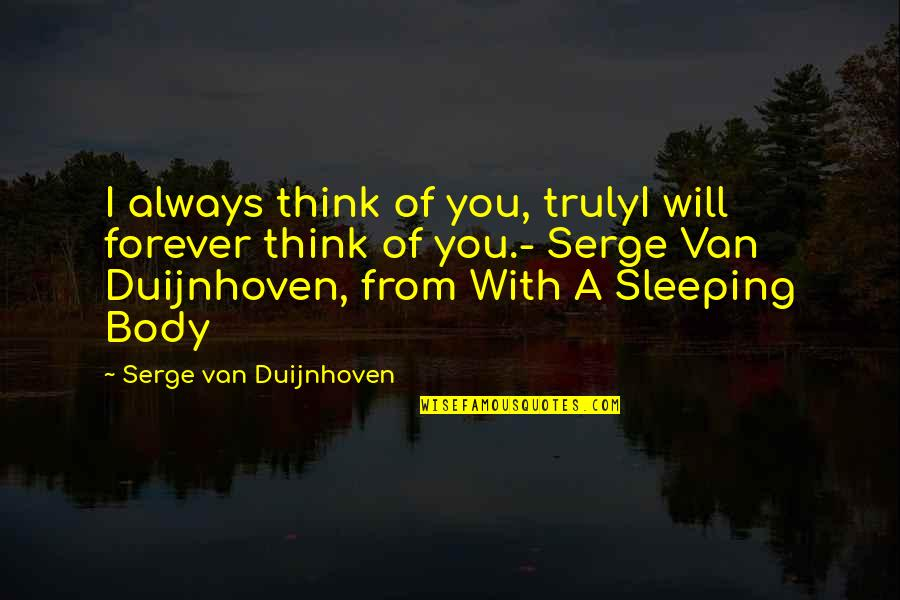 Your My Forever And Always Quotes By Serge Van Duijnhoven: I always think of you, trulyI will forever