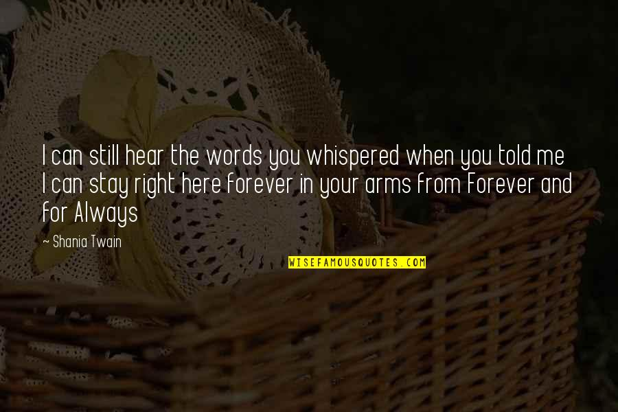 Your My Forever And Always Quotes By Shania Twain: I can still hear the words you whispered