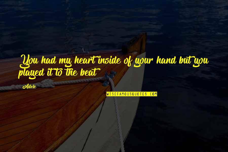 Your My Heart Beat Quotes By Adele: You had my heart inside of your hand