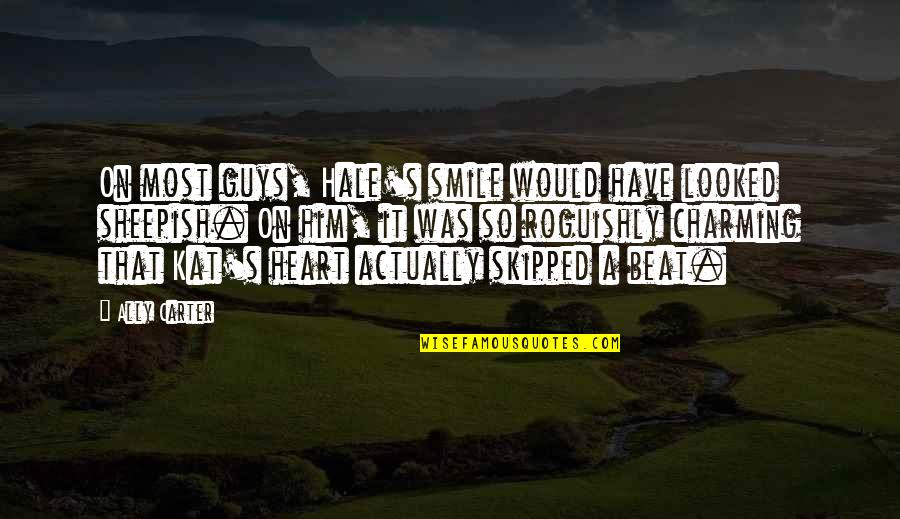 Your My Heart Beat Quotes By Ally Carter: On most guys, Hale's smile would have looked