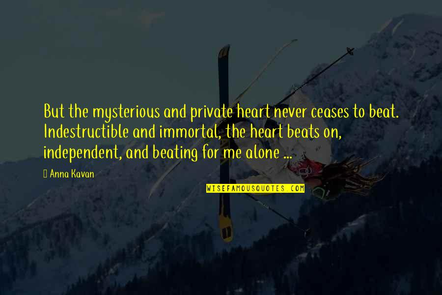 Your My Heart Beat Quotes By Anna Kavan: But the mysterious and private heart never ceases
