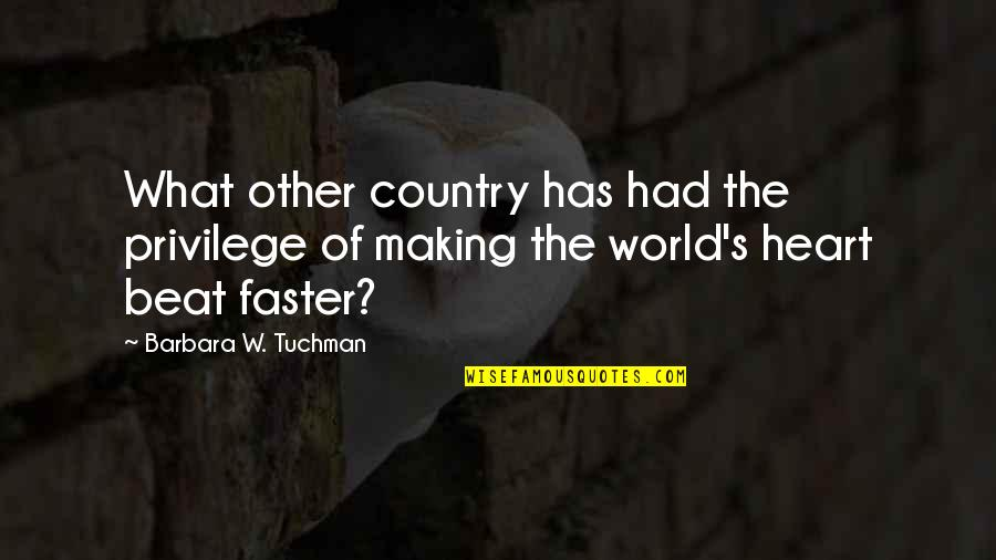 Your My Heart Beat Quotes By Barbara W. Tuchman: What other country has had the privilege of