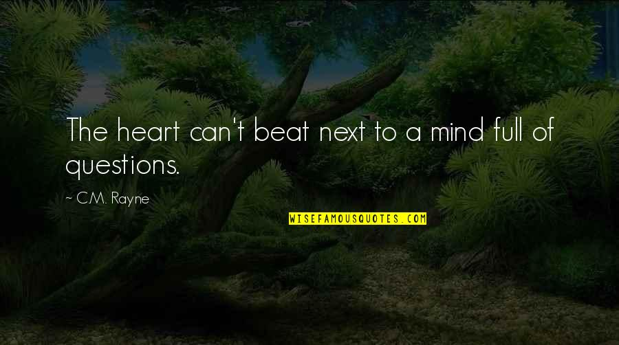 Your My Heart Beat Quotes By C.M. Rayne: The heart can't beat next to a mind