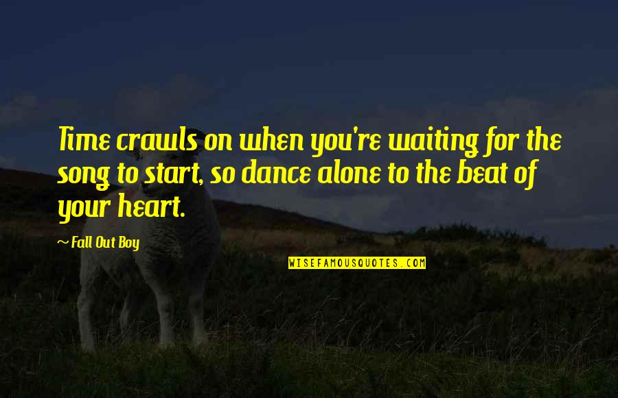 Your My Heart Beat Quotes By Fall Out Boy: Time crawls on when you're waiting for the
