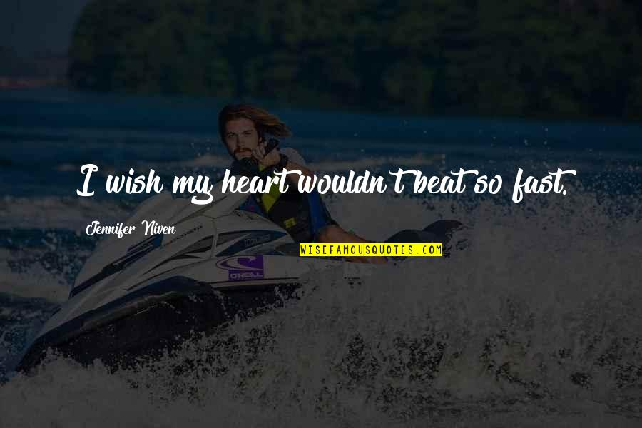 Your My Heart Beat Quotes By Jennifer Niven: I wish my heart wouldn't beat so fast.