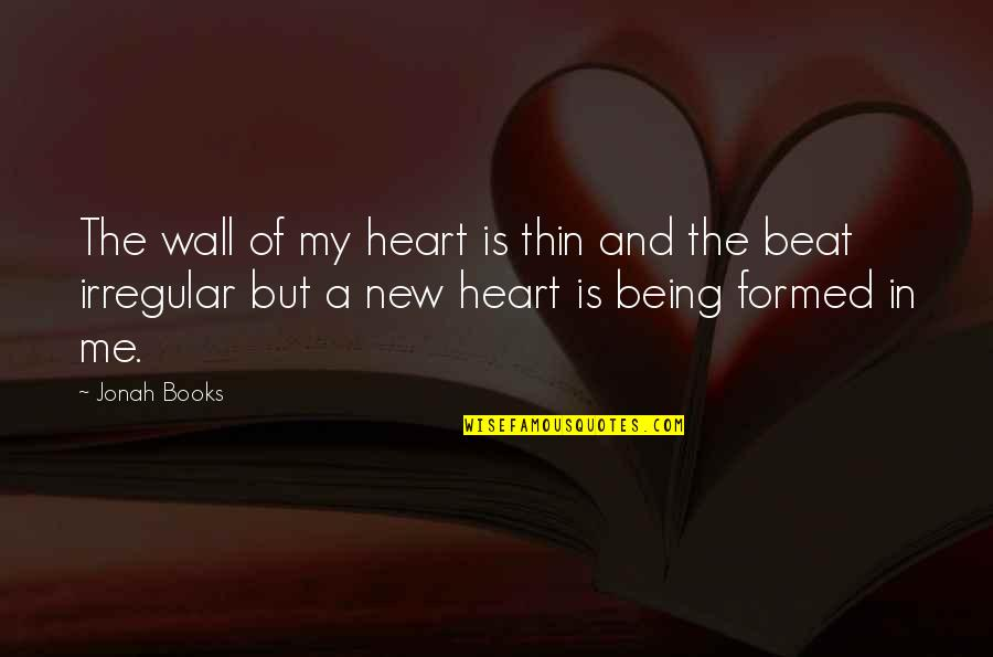 Your My Heart Beat Quotes By Jonah Books: The wall of my heart is thin and