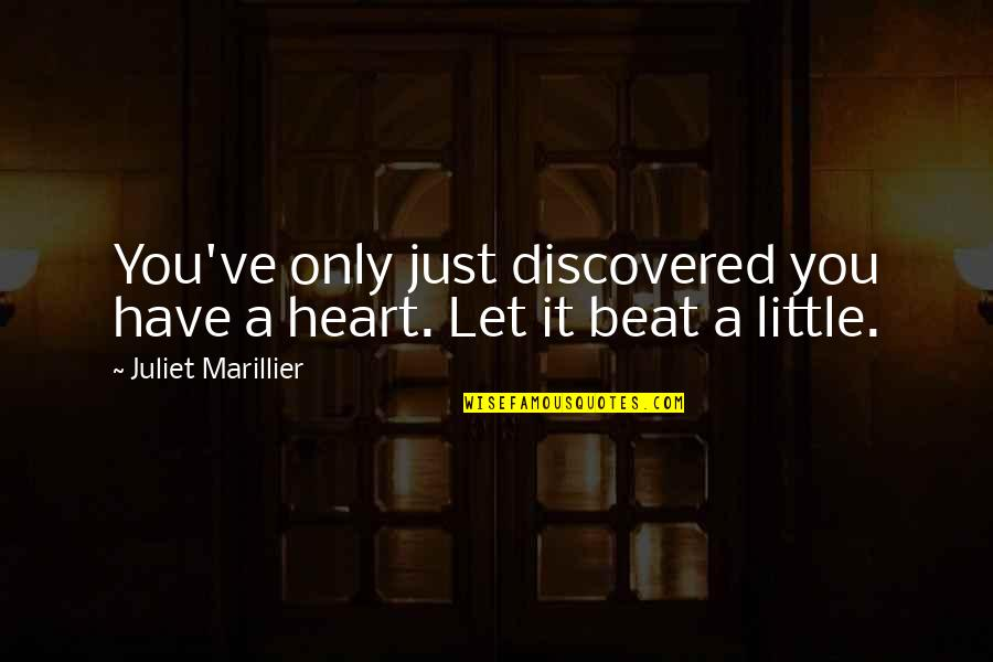 Your My Heart Beat Quotes By Juliet Marillier: You've only just discovered you have a heart.