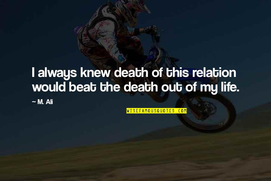 Your My Heart Beat Quotes By M. Ali: I always knew death of this relation would