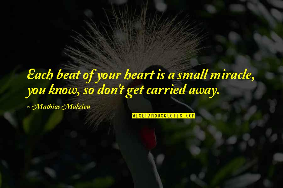 Your My Heart Beat Quotes By Mathias Malzieu: Each beat of your heart is a small