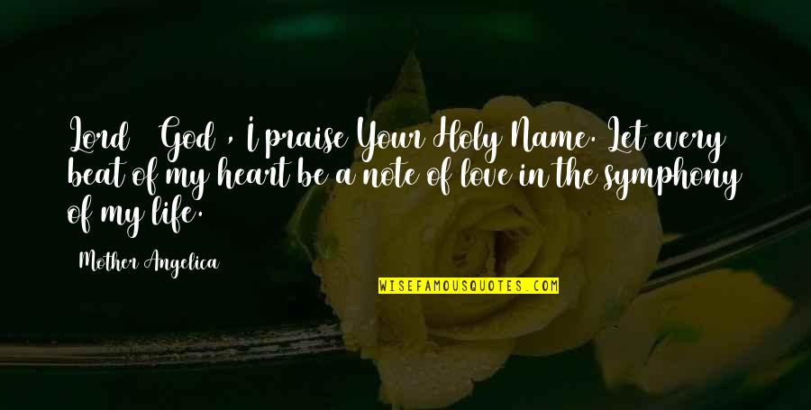 Your My Heart Beat Quotes By Mother Angelica: Lord # God , I praise Your Holy