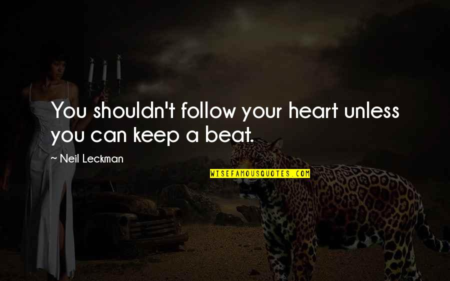 Your My Heart Beat Quotes By Neil Leckman: You shouldn't follow your heart unless you can