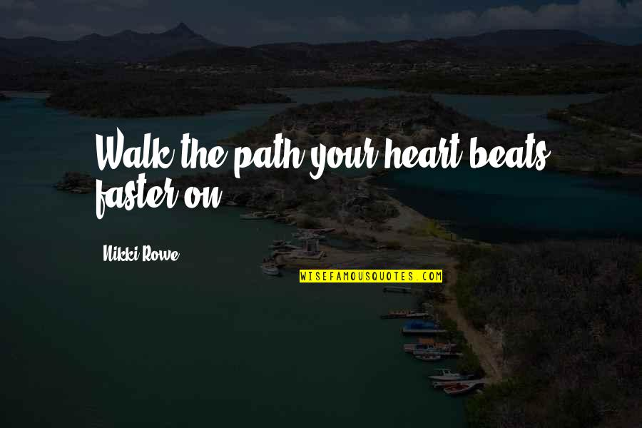 Your My Heart Beat Quotes By Nikki Rowe: Walk the path your heart beats faster on.