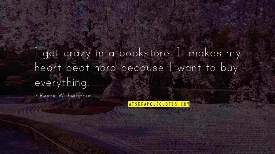 Your My Heart Beat Quotes By Reese Witherspoon: I get crazy in a bookstore. It makes