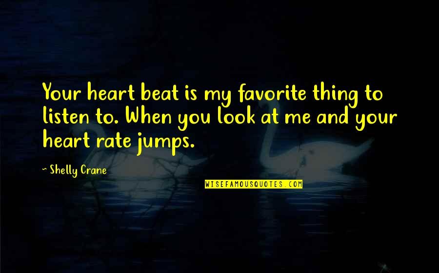 Your My Heart Beat Quotes By Shelly Crane: Your heart beat is my favorite thing to