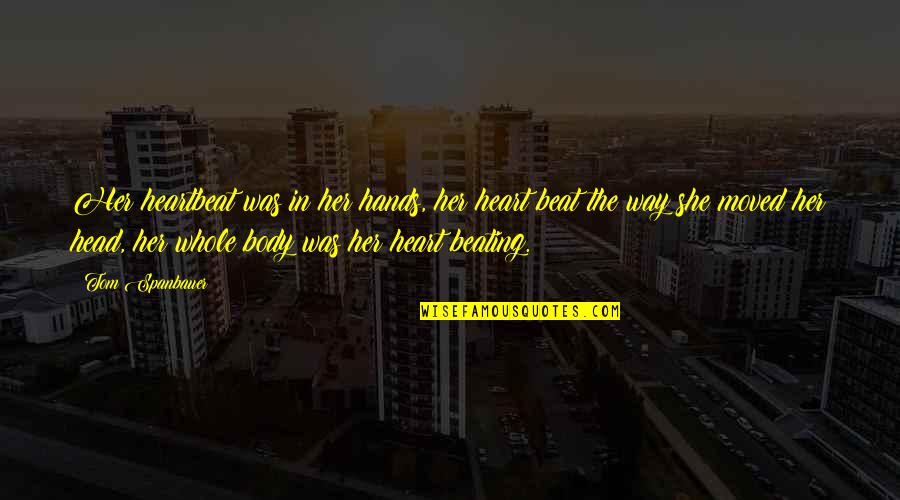 Your My Heart Beat Quotes By Tom Spanbauer: Her heartbeat was in her hands, her heart