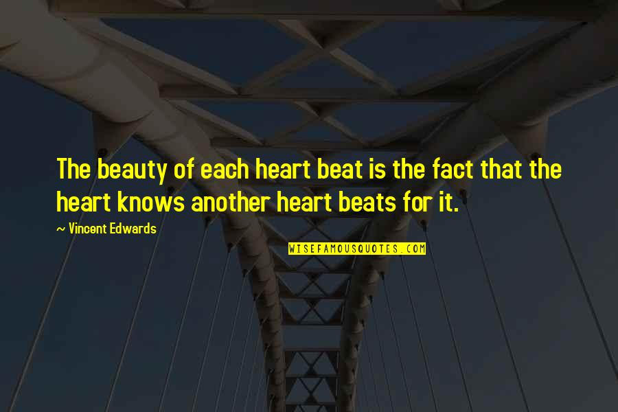 Your My Heart Beat Quotes By Vincent Edwards: The beauty of each heart beat is the