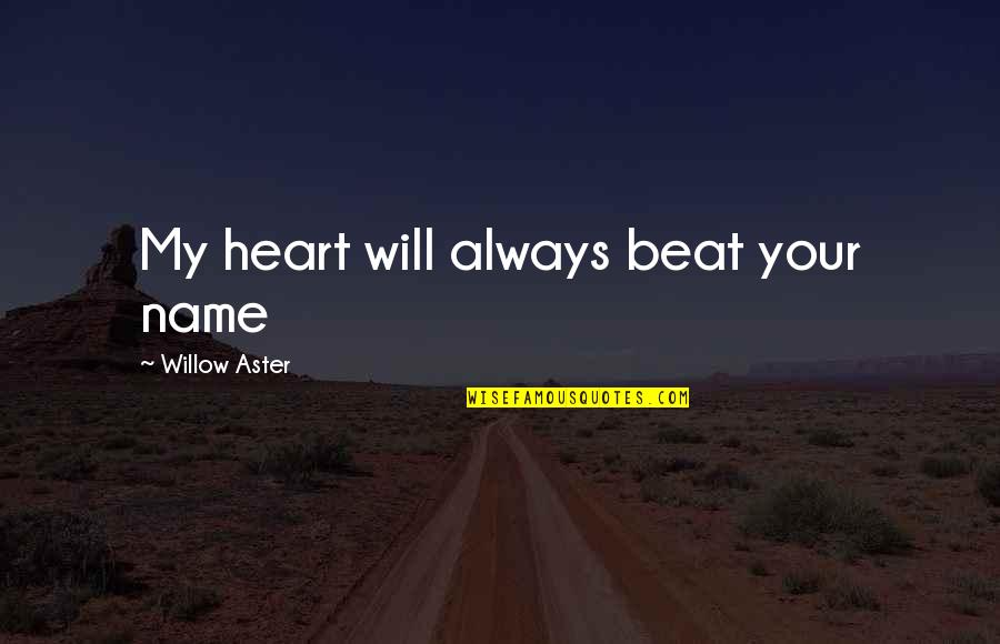 Your My Heart Beat Quotes By Willow Aster: My heart will always beat your name