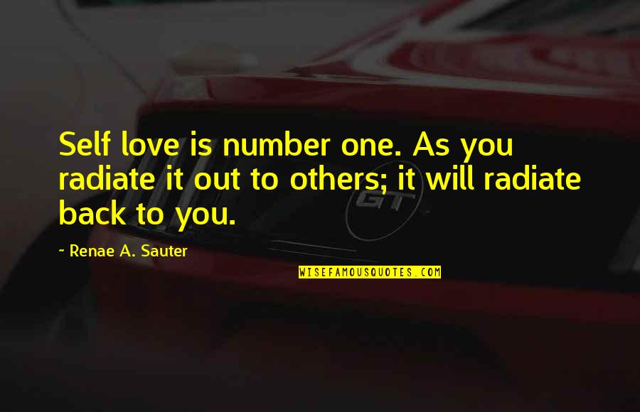 Your My Number One Love Quotes By Renae A. Sauter: Self love is number one. As you radiate