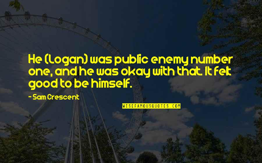 Your My Number One Love Quotes By Sam Crescent: He (Logan) was public enemy number one, and