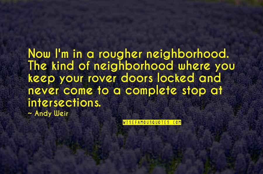 Your Neighborhood Quotes By Andy Weir: Now I'm in a rougher neighborhood. The kind
