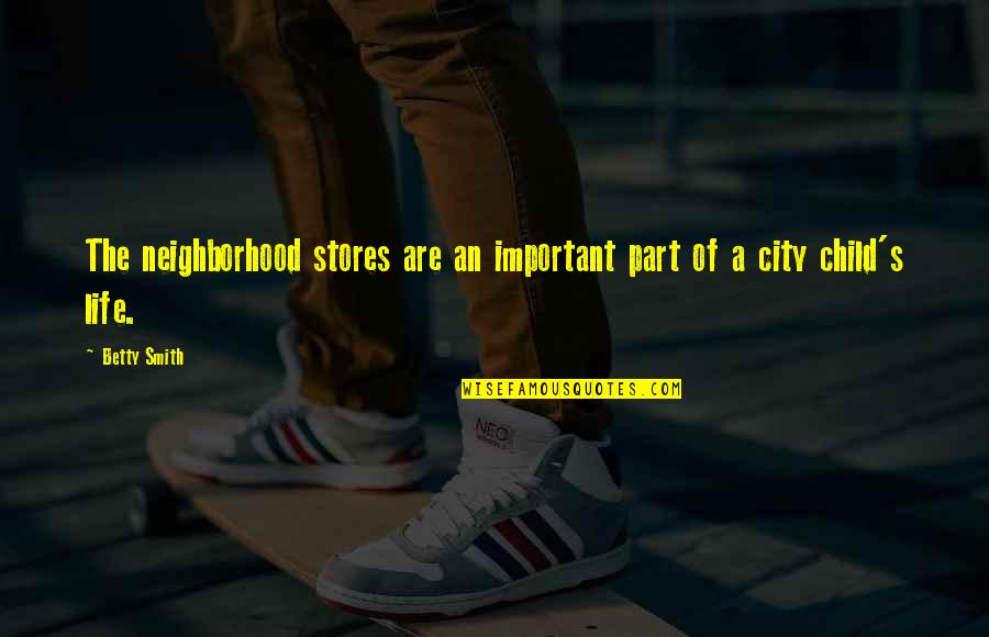 Your Neighborhood Quotes By Betty Smith: The neighborhood stores are an important part of