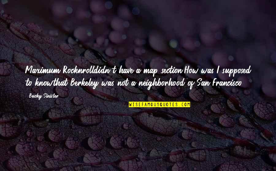Your Neighborhood Quotes By Bucky Sinister: Maximum Rocknrolldidn't have a map section.How was I