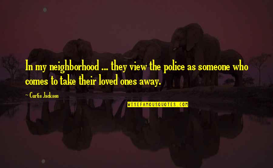 Your Neighborhood Quotes By Curtis Jackson: In my neighborhood ... they view the police