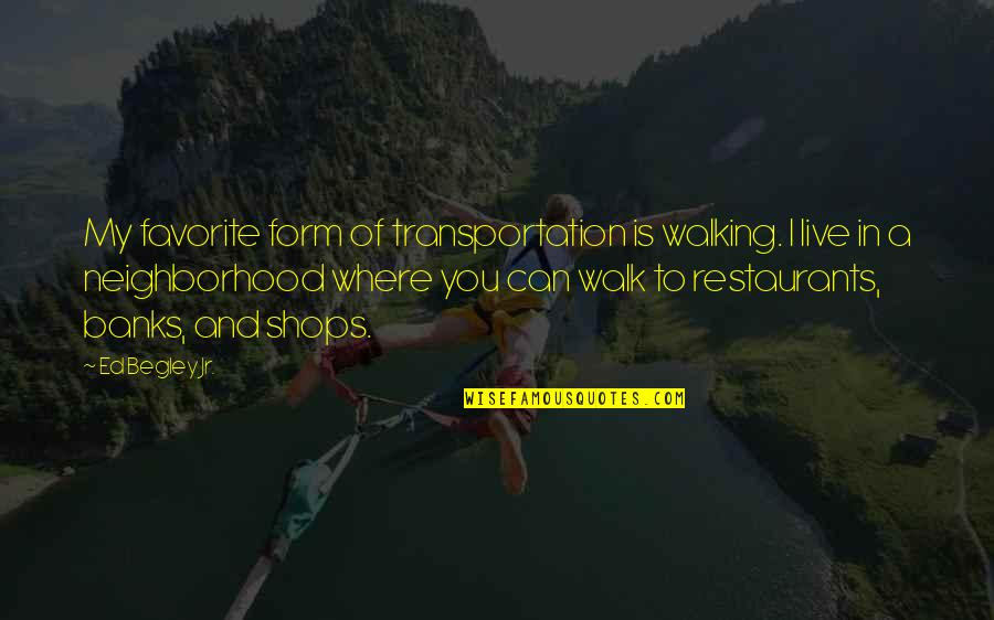 Your Neighborhood Quotes By Ed Begley Jr.: My favorite form of transportation is walking. I