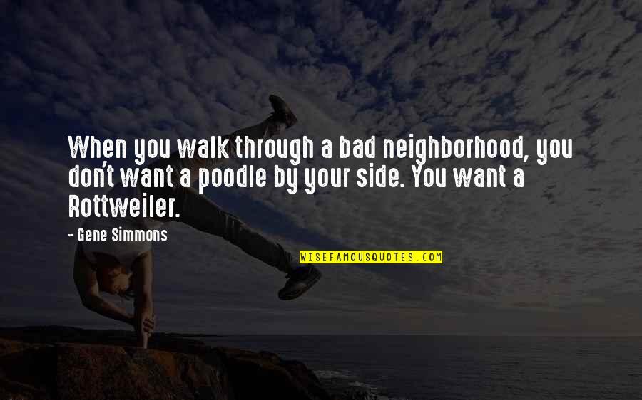 Your Neighborhood Quotes By Gene Simmons: When you walk through a bad neighborhood, you