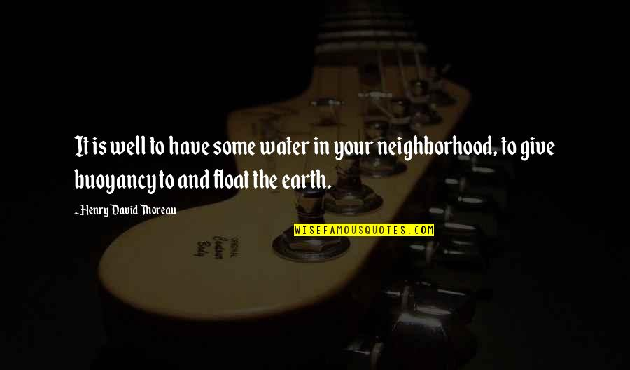 Your Neighborhood Quotes By Henry David Thoreau: It is well to have some water in