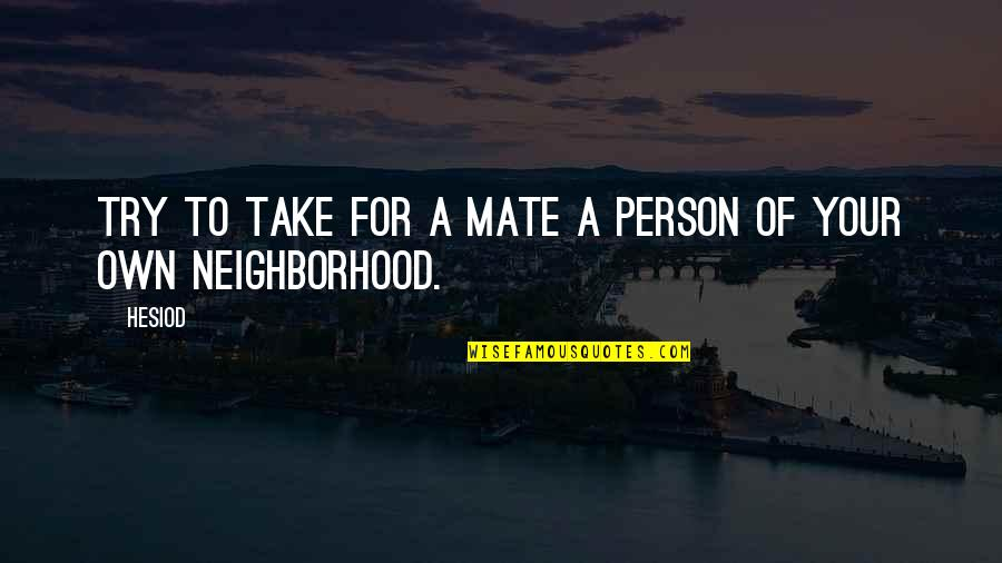 Your Neighborhood Quotes By Hesiod: Try to take for a mate a person